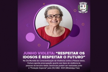 """Junho Violeta: """"Respeitar os idosos é respeitar o futuro"""""""